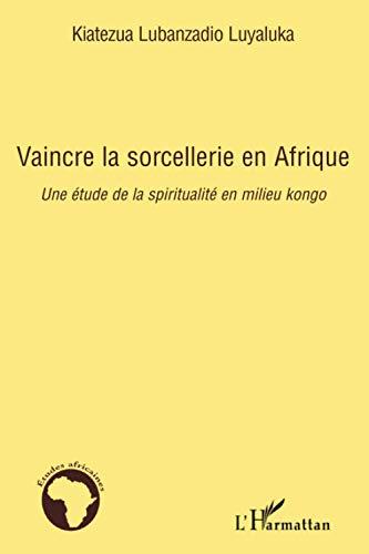 Կախարդությունը նվաճելը Աֆրիկայում. Հոգևորության ուսումնասիրություն Կոնգոյի միջավայրում