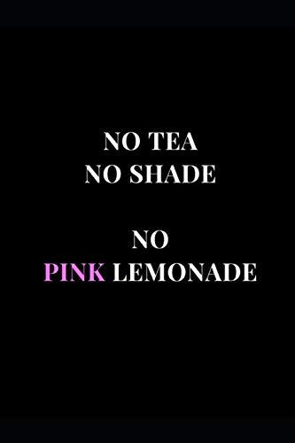 No Tea No Shade No Pink Lemonade: Lined Notebook Journal (Drag Journals)