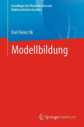 Modellbildung (Grundlagen der Physikalischen und Mathematischen Geodäsie) (German Edition)
