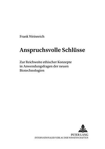 Anspruchsvolle Schlüsse: Zur Reichweite ethischer Konzepte in Anwendungsfragen der neuen Biotechnologien (Praktische Philosophie Kontrovers / ... Philosophie pratique en controverse, Band 3)