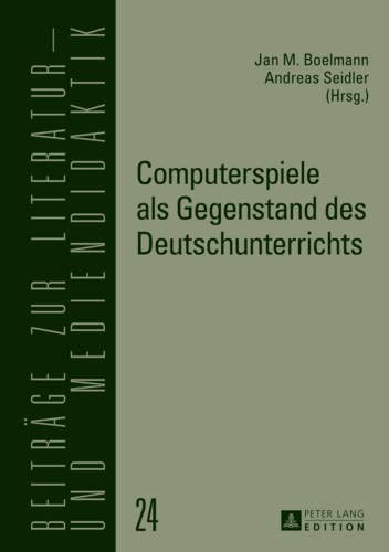 Computerspiele als Gegenstand des Deutschunterrichts (Beiträge zur Literatur- und Mediendidaktik, Band 24)