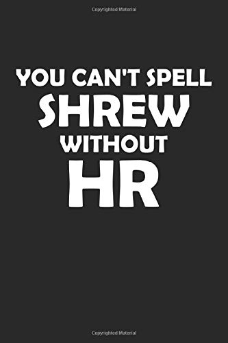 You Can't Spell Shrew Without HR: Human Resources Gift Notebook College Ruled Writing Journal