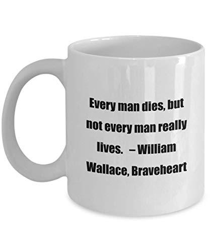 N\A Taza de café clásica: Todo Hombre Muere, Pero no Todo Hombre Vive Realmente. C William Wallace, Braveheart- Excelente paraAmigos o Colegas Blanco 11oz