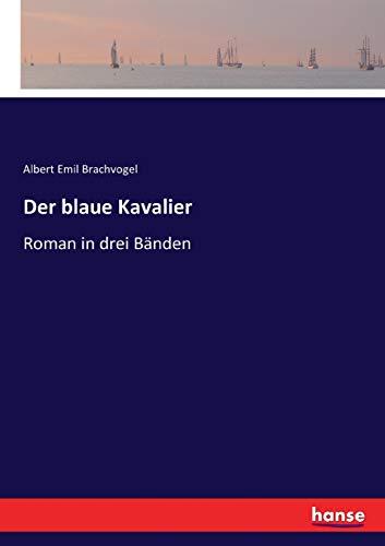 Der blaue Kavalier: Roman in drei Bänden
