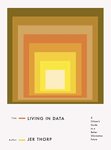 Living in Data: A Citizen's Guide to a Better Information Future (English Edition)