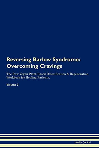 Reversing Barlow Syndrome: Overcoming Cravings The Raw Vegan Plant-Based Detoxification & Regeneration Workbook for Healing Patients. Volume 3