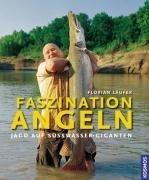 Faszination Angeln: Jagd auf Süßwassergiganten von Florian Läufer (9. August 2007) Gebundene...