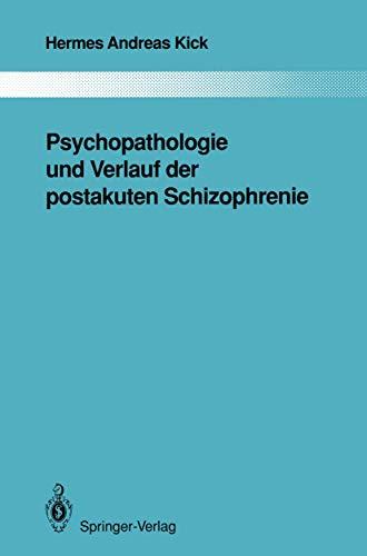 Psychopathologie und Verlauf der postakuten Schizophrenie (Monographien aus dem Gesamtgebiete der Psychiatrie (63), Band 63)