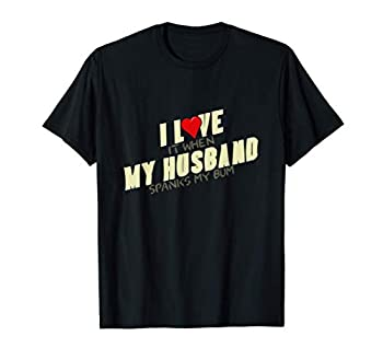 I Love My Husband When He Spanks My Bum BDSM Spanking Wife T-Shirt