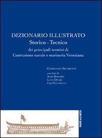 Dizionario illustrato, storico tecnico di costruzione navale e marineria veneziana