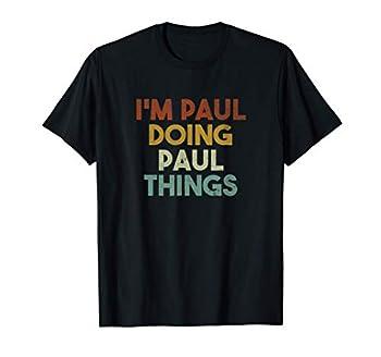 Mens I m Paul Doing Paul Things Funny First Name Paul T-Shirt