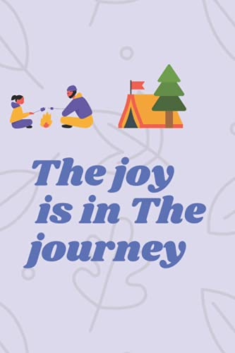 The joy is in The journey - Camping Journal: Camping notebook & RV Travel Logbook, Vintage Camper Journey Road Trip Planner , Family Campsite Adventure , Log Books , ... & Camping Diary