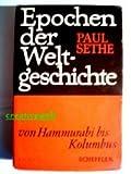 Epochen der Weltgeschichte. Von Hammurabi bis Kolumbus - Paul Sethe