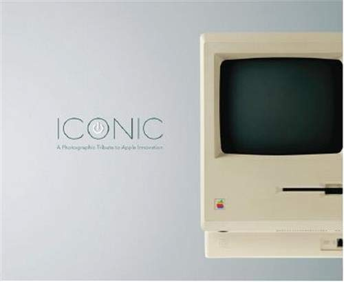 Iconic: A Photographic Tribute to Apple Innovation (RIDGEWOOD PUBLI)