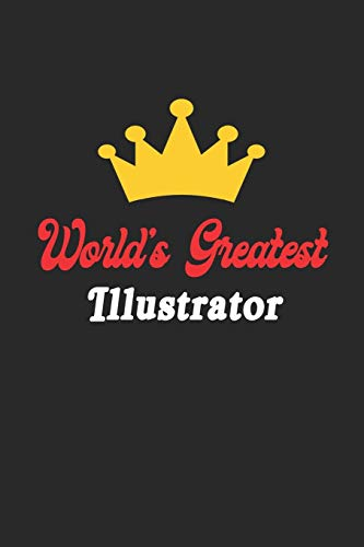 World's Greatest Illustrator Notebook - Funny Illustrator Journal Gift: Future Illustrator Student Lined Notebook / Journal Gift, 120 Pages, 6x9, Soft Cover, Matte Finish