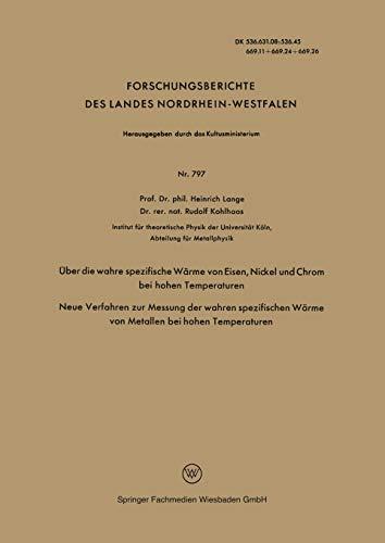 Über die wahre spezifische Wärme von Eisen, Nickel und Chrom bei hohen Temperaturen: Neue Verfahren zur Messung der wahren spezifischen Wärme von ... Landes Nordrhein-Westfalen (797), Band 797)