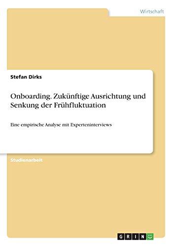 Onboarding. Zukünftige Ausrichtung und Senkung der Frühfluktuation: Eine empirische Analyse mit Experteninterviews