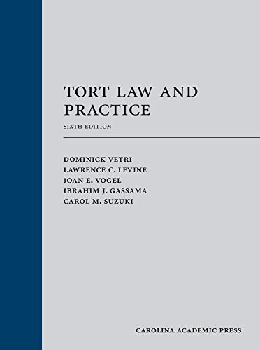 Compare Textbook Prices for Tort Law and Practice, Sixth Edition 6 Edition ISBN 9781531018474 by Dominick Vetri,Lawrence C. Levine,Joan E. Vogel,Ibrahim J. Gassama,Carol M. Suzuki