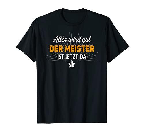 Meister TShirt lustig Spruch Geschenk Alles wird gut... T-Shirt