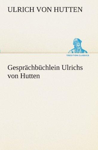 Gesprächbüchlein Ulrichs von Hutten (TREDITION CLASSICS)