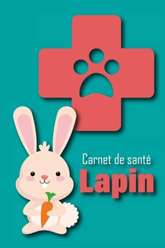 Carnet de santé Lapin: 🐰Cahier de suivi santé pour...