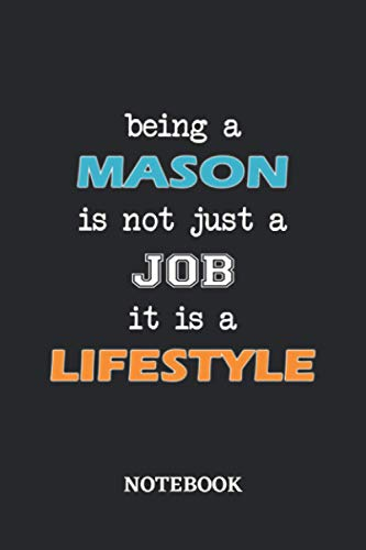 Being a Mason is not just a Job it is a Lifestyle Notebook: 6x9 inches - 110 ruled, lined pages • Greatest Passionate working Job Journal • Gift, Present Idea