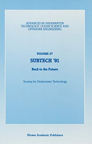 SUBTECH '91: Back to the Future. Papers presented at a conference organized by the Society for Underwater Technology and held in Aberdeen, UK, November ... Science and Offshore Engineering Book 27)
