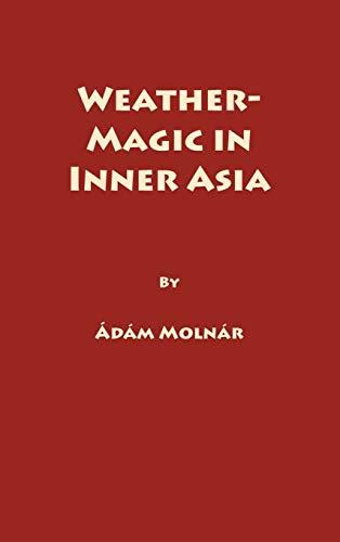 Weather-Magic in Inner Asia (Uralic & Altaic Series Vol. 158)