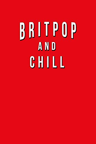 Britpop And Chill: Funny Journal With Lined Wide Ruled Paper For Fans & Lovers Of This British Pop Musical Genre. Humorous Quote Slogan Sayings Notebook, Diary, And Notepad.