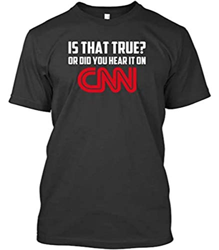 is That True Or Did You Hear It On CNN Gifts Shirt Tshirt Designs Graphic Plus Size Tees Cute Funny T-Shirt Black