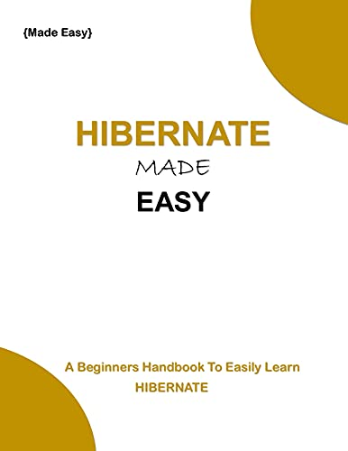 HIBERNATE MADE EASY: A beginners Hand book to easily learn Hibernate language easily Front Cover