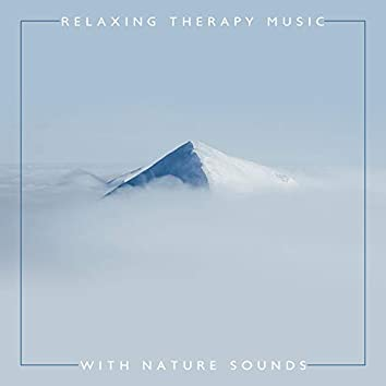 Relaxing Therapy Music with Nature Sounds: Meditation, Relaxation & Calming Down New Age Songs with Water, Forest & Birds Sounds