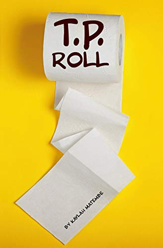 T P Roll: A funny tale of the crazy toilet paper shortage during the coronavirus pandemic told by an 11 year old girl.