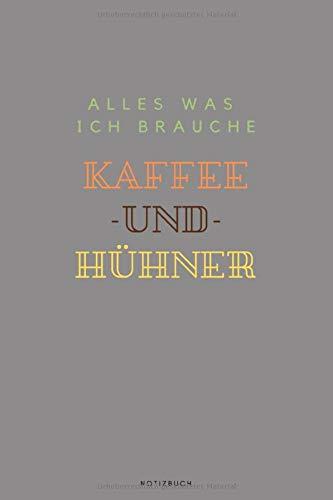 Alles Was Ich Brauche Kaffee Und Hühner Notizbuch: Karriertes Notizbuch A5 - Kaffeeliebhaber Kaffeefans Hühner Bauer Lieblingstiere Notizheft I Geschenk für Landwirte