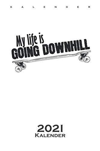 My Life is Going Down Hill Longboard Skateboard Kalender 2021: Jahreskalender für Freunde des gemütlichen Skatens