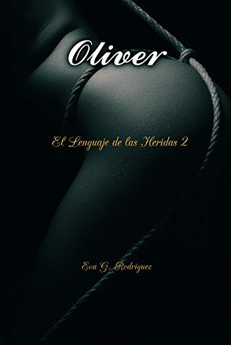 Oliver (El Lenguaje de las Heridas) de Eva G. Rodríguez