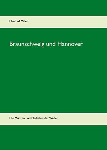 Braunschweig und Hannover: Die Münzen und Medaillen der Welfen