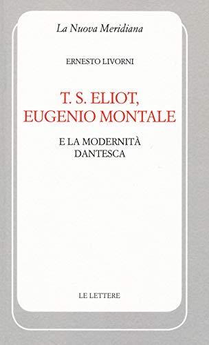 T. S. Eliot, Eugenio Montale e la modernità dantesca