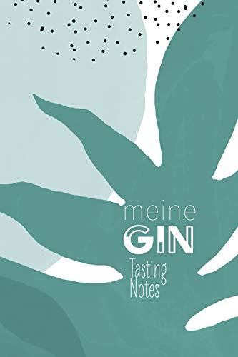 Meine Gin Tasting Notes: Gin Tastingbuch - das perfekte Notizbuch für jeden edlen Tropfen, Soft Cover - A5, 120 Seiten, Geschenk