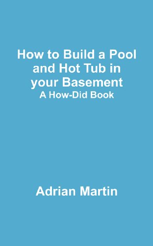 How to Build a Pool and Hot Tub in your Basement: A How-Did Book (English Edition)