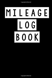 MILEAGE LOG BOOK: RECORD BOOK FOR KEEPING TRACK OF DAILY MILEAGE