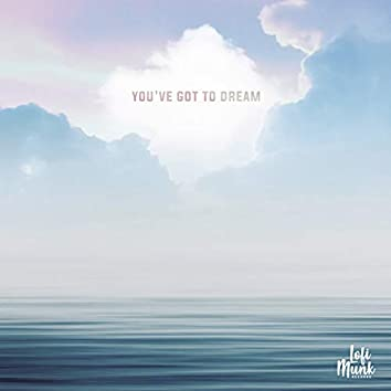 You've Got To Dream