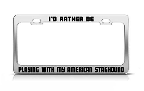 General Tag I'd Rather BE Playing with My American Staghound Cats Dogs License Plate Frame 1