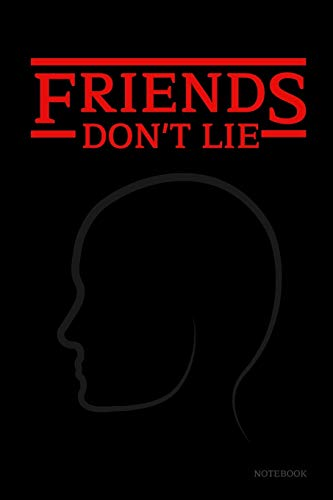 Friends Don't Lie Notebook: Stranger Things Quotes Eleven - The Face Black Cover Book 6x9' 120 Pages...