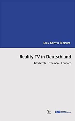 Reality TV in Deutschland: Geschichte - Themen - Formate (Beiträge zur Medienkulturforschung)