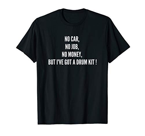 Fun gifts for Drummers - No Job, No Money T-Shirt