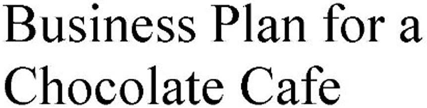 Business Plan for a Chocolate Cafe (Professional Fill-in-the-Blank Business Plans by type of business)