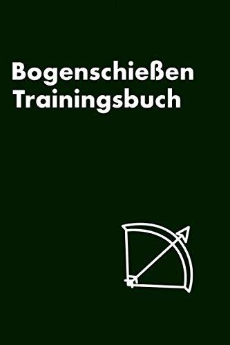 Bogenschießen Trainingsbuch: Bogenschießen Trainingsbuch 100 Seiten Trainingsbegleiter für Schießübungen mit dem Compoundbogen oder Recurvebogen