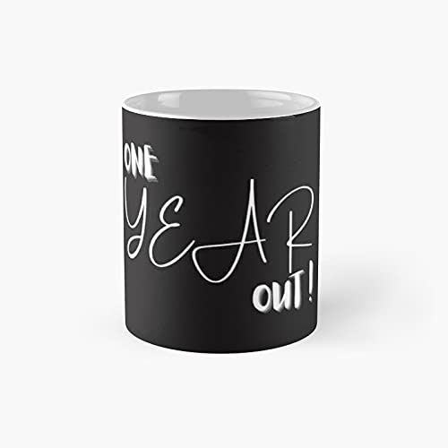 One Year Out Classic Mug - 11 Ounce For Coffee, Tea, Chocolate Or Latte.