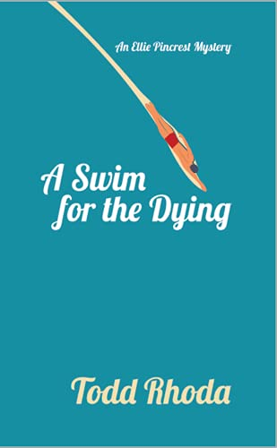 A Swim for the Dying: An Ellie Pincrest Cozy Mystery by [Todd Rhoda]
